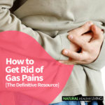How to Get Rid of Gas Pains Fast – The Definitive Resource